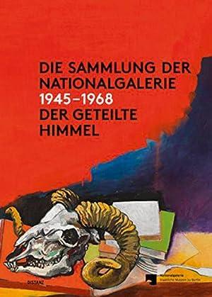 Der geteilte Himmel. Die Sammlung der Nationalgalerie 1945-1968.: Hg. Udo Kittelmann, Joachim Jäger...