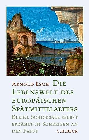 Die Lebenswelt des europäischen Spätmittelalters. Kleine Schicksale selbst erzählt ...
