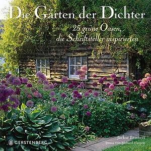 Die Gärten der Dichter. 25 grüne Oasen, die Schriftsteller inspirierten.: Von Jackie ...