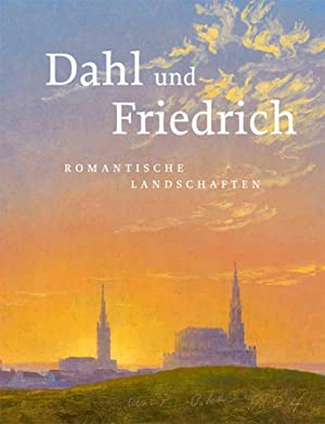 Dahl und Friedrich. Romantische Landschaften.: Von Petra Kuhlmann-Hodick u.a. Katalogbuch, ...