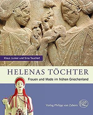 Helenas Töchter. Frauen und Mode im frühen Griechenland.: Von Klaus Junker und Sina ...
