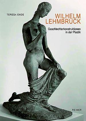 Wilhelm Lehmbruck. Geschlechterkonstruktionen in der Plastik.: Von Teresa Ende. Berlin, 2015.
