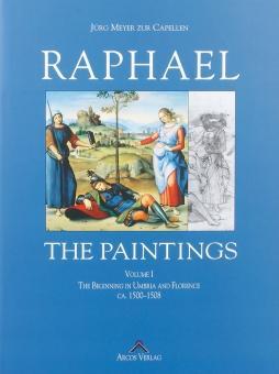 Raffael. Werkverzeichnis der Gemälde 1500-1508. Die Anfänge: Von Jürg Meyer