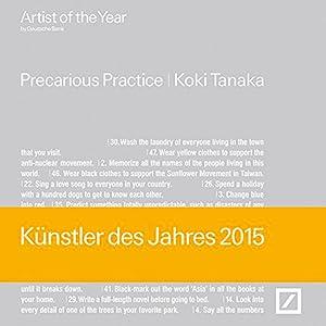 Koki Tanaka. Precarious Practice. Artist of the Year 2015.: Hg. Deutsche Bank, Doryun Chung u.a. ...