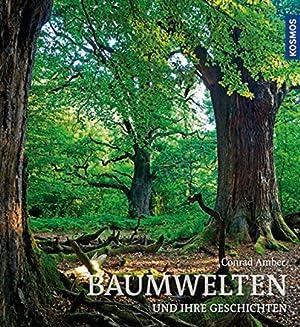Baumwelten und ihre Geschichten.: Von Conrad Amber. Stuttgart 2015.