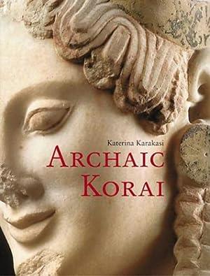 Archaic Korai. Archaische Koren.: Von Katerina Karakasi. Los Angeles 2004.