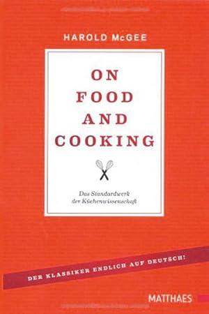 On Food and Cooking. Übers Essen und Kochen. Deutsche Ausgabe.: Von Harald McGee. Stuttgart ...