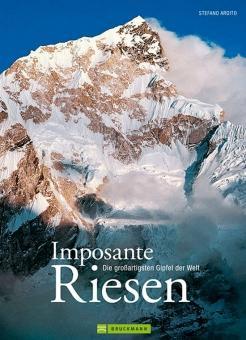 Imposante Riesen. Die großartigsten Gipfel der Welt.: Von Stefano Ardito. München 2012.