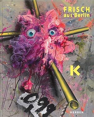 Frisch aus Berlin. 50 Jahre Malerei und Skulptur im Dialog mit Künstlerinnen und Kü...