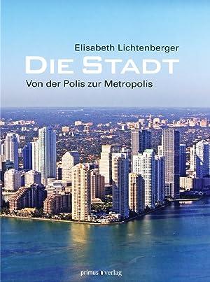 Die Stadt. Von der Polis zur Metropolis.: Von Elisabeth Lichtenberger.