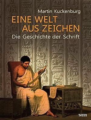 Eine Welt aus Zeichen. Die Geschichte der Schrift.: Von Martin Kuckenburg. Darmstadt 2015.