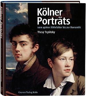Kölner Porträts vom späten Mittelalter bis zur Romantik. Lebensbilder, ...