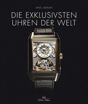 Die exklusivsten Uhren der Welt.: Von Ariel Adams. Bielefeld 2015.