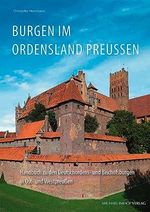 Burgen im Ordensland Preußen. Handbuch zu den Deutschordens- und Bischofsburgen in Ost- und ...