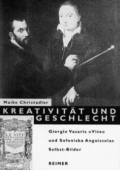 Kreativität und Geschlecht. Giorgio Vasaris »Vite« und Sofonisba Anguissolas ...