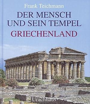 Der Mensch und sein Tempel. Griechenland.: Von Frank Teichmann. Stuttgart 2003.