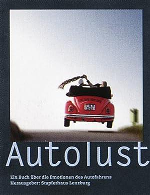 Autolust - Ein Buch über die Emotionen des Autofahrens: Hg. Stapferhaus Lenzburg.