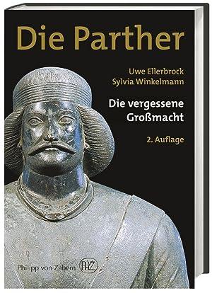 Die Parther. Die vergessene Großmacht.: Von Uwe Ellerbrock. Darmstadt erweiterte Neuauflage ...