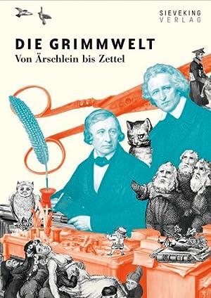 Die Grimmwelt. Von Ärschlein bis Zettel.: Hg. Ed. Grimmwelt, Kassel. München 2015.