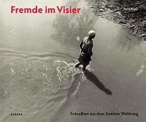 Fremde im Visier. Fotoalben aus dem Zweiten Weltkrieg.: Von Petra Bopp. Katalog, Bielefeld 2012.