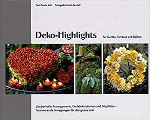 Deko-Highlights.Garten-Highlights. Pflanzen-Highlights.: Von Ursel Borstell u.a. Kaarst 2004.