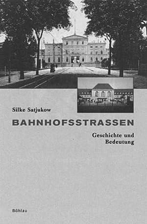 Bahnhofsstrassen - Geschichte und Bedeutung.: Von Silke Satjukow.