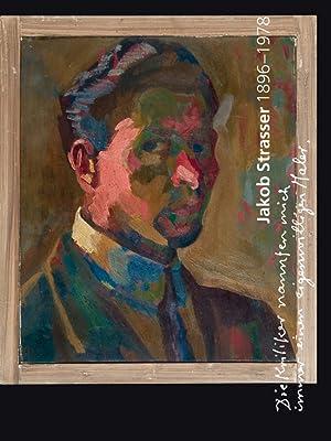 Jakob Strasser 1896-1978. Die Kritiker nannten mich einen eigenwilligen Maler.: Hg. Verein Jakob ...