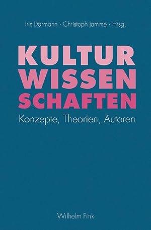 Kulturwissenschaften. Konzepte, Theorien, Autoren.: Hg. Iris Därmann u.a.