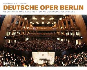 Hundert Jahre Deutsche Oper Berlin.: Hg. Jörg Königsdorf, Curt A. Roesler. Berlin 2012.