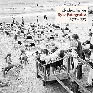Bleicke Bleicken. Sylt-Fotografie 1925 - 1973.: Text Christoph Stölzl. Heidelberg 2014.