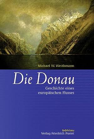 Die Donau. Geschichte eines europäischen Flusses.: Von Michael M. Weithmann. Regensburg 2012.
