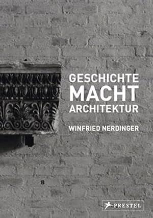 Geschichte Macht Architektur.: Von Winfried Nerdinger. München 2012.