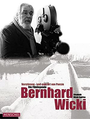 Die Filmlegende Bernhard Wicki. Verstörung - und eine Art von Poesie.: Von Elisabeth ...