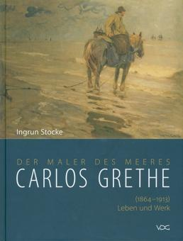 Carlos Grethe. Der Maler des Meeres.: Von Ingrun Stocke. Weimar 2008.