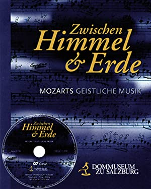 Zwischen Himmel und Erde. Mozarts geistliche Musik. Mit Audio-CD.: Katalog, Salzburg 2006.