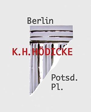 K.H. Hödicke. Berlin Potsd. Pl.: Hg. Hans Neuendorf. Köln 2015.