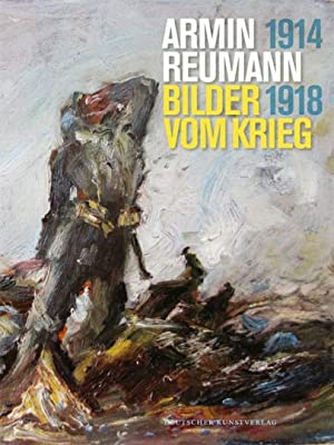 Armin Reumann. Bilder vom Krieg, 1914-1918.: Hg. Damian Dombrowski. Katalog, Martin v. Wagner ...