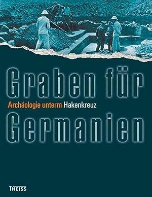 Graben für Germanien. Archäologie unterm Hakenkreuz.: Katalogbuch, Focke-Museum Bremen ...