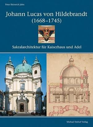 Johann Lucas von Hildebrandt (1668-1745). Sakralarchitektur für Kaiserhaus und Adel.: Von ...