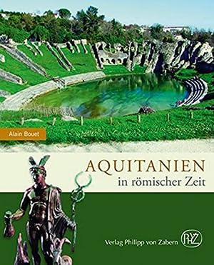 Aquitanien in römischer Zeit.: Von Alain Bouet, Darmstadt 2015.