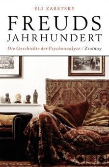 Freuds Jahrhundert. Die Geschichte der Psychoanalyse.: Von Eli Zaretsky.