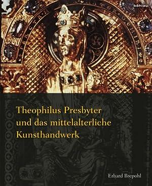 Theophilus Presbyter und das mittelalterliche Kunsthandwerk. Gesamtausgabe der Schrift »De ...