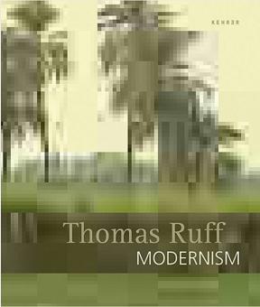 Thomas Ruff. Modernism.: Von Markus Kramer. Bielefeld 2012.