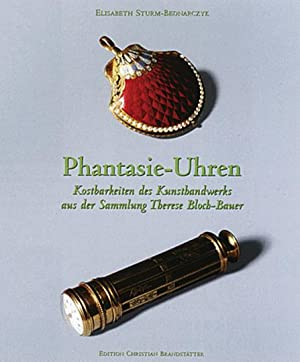 Phantasie-Uhren - Kostbarkeiten des Kunsthandwerks aus der Sammlung Therese Bloch-Bauer: Von ...