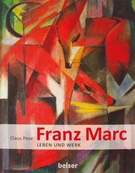 Franz Marc. Leben und Werk.: Von Claus Pese. Freiburg 2015.