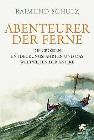 Abenteurer der Ferne. Die großen Entdeckungsfahrten und das Weltwissen der Antike.: Von ...