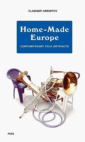 Home-made Europe. Contemporary Folk Artifacts.: Von Vladimir Arkhipov.