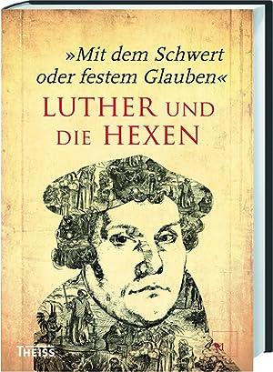 Mit dem Schwert oder festem Glauben. Luther: Hg. Markus Hirte.