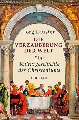 Die Verzauberung der Welt. Eine Kulturgeschichte des: Von Jörg Lauster.