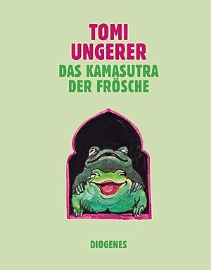Tomi Ungerer. Das Kamasutra der Frösche.: Zürich 2016.